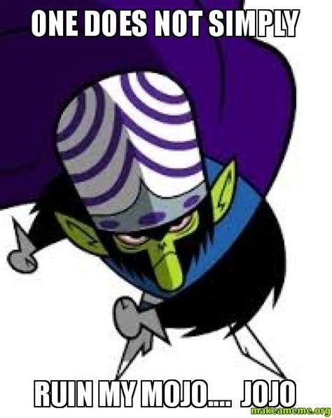Mojo Jojo Meme - one does not simply ruin my mojo jojo make a meme
