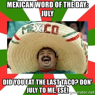 July Meme - mexican word of the day july did you eat the last taco