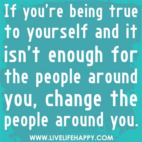 if you re being true to yourself and it isn t enough for t