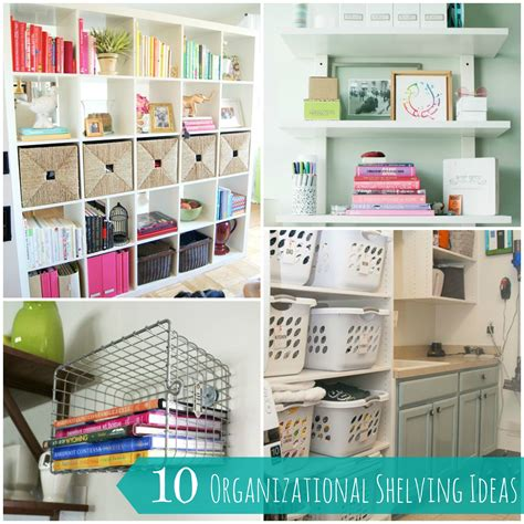 organization ideas 10 easy and creative shelving organization ideas for your home