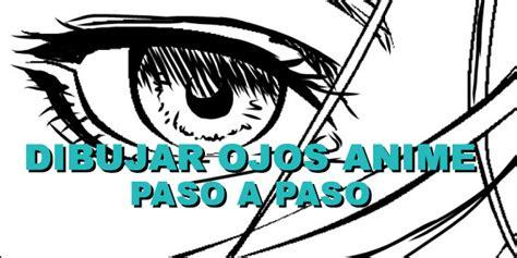 imagenes ojos de anime dibujar ojos anime paso a paso ilustraideas
