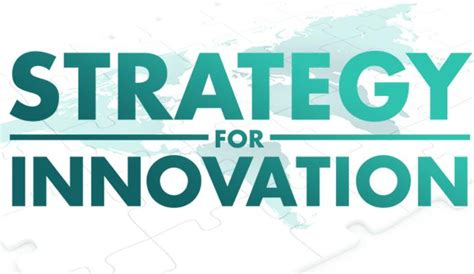 Best Mba For Innovation by Strategy For Innovation U S Chamber Of Commerce Foundation