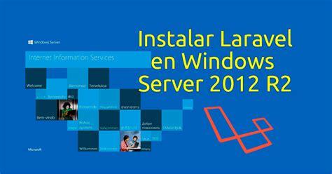 tutorial laravel usuarios instalar laravel en windows server 2012 r2 desarrollo