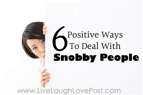 7 Ways To Deal With Snobby 6 positive ways to deal with snobby