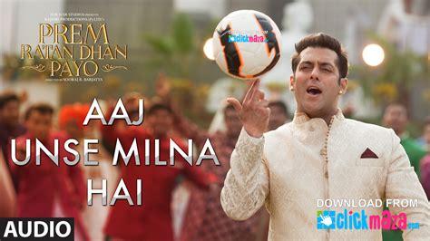download free mp3 from prem ratan dhan payo aaj unse milna hai prem ratan dhan payo shaan chorus