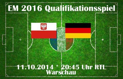 fussball heute wann vorschau heute l 228 nderspiel deutschland polen rtl live