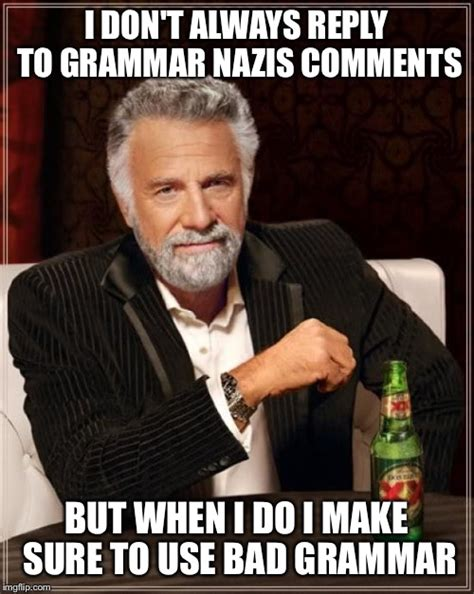 Bad Grammar Meme - when grammar nazis attack imgflip