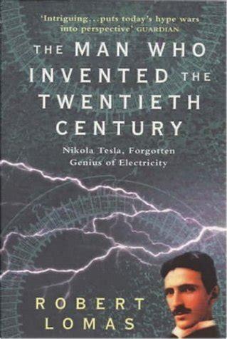 libro the man who invented libro the man who invented the twentieth century nikola tesla forgotten genius of electricity
