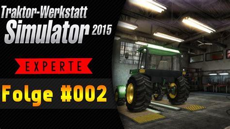 traktor werkstatt simulator 2015 auf der suche traktor werkstatt simulator 2015 02 let