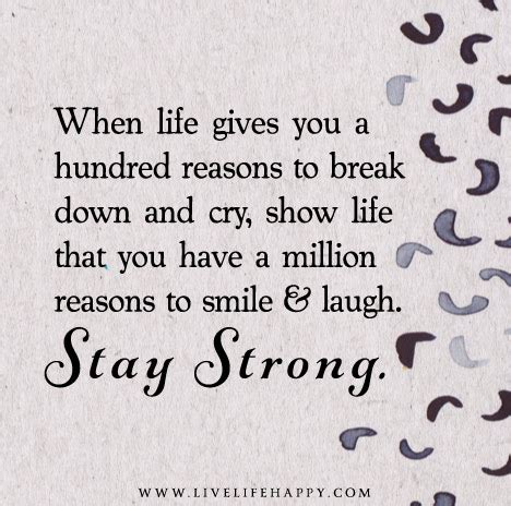 strong quotes about life when life gives you a hundred reasons to break down and