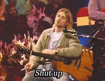 Shut The Front Door Gif Kurt Cobain Shut Up Gif Find On Giphy