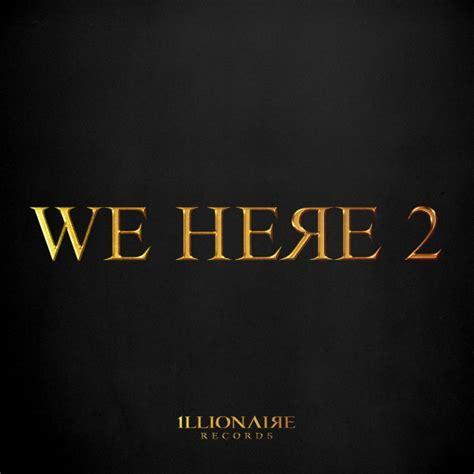 Bob2 Is Here And We Illionaire Records We Here 2 Lyrics Genius