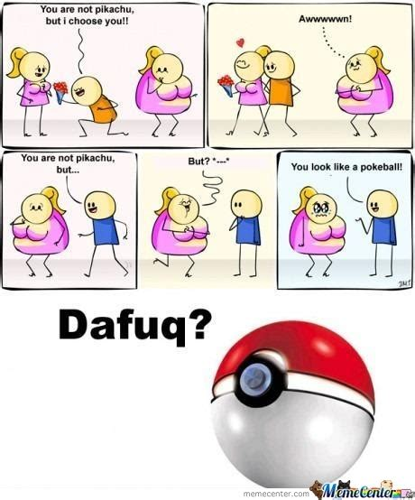Pokeball Meme - you look like a pokeball by tchtch meme center
