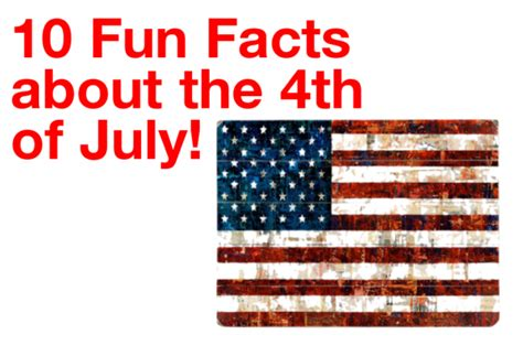 4th Of July Facts by 10 Facts About The 4th Of July