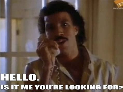 Hello Is It Me You Re Looking For Meme - lionel richie hello is is me you re looking for