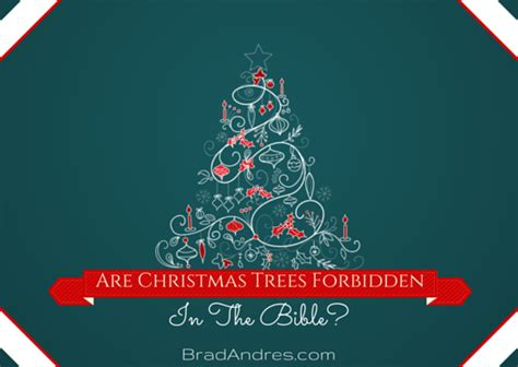 are christmas trees forbidden in the bible