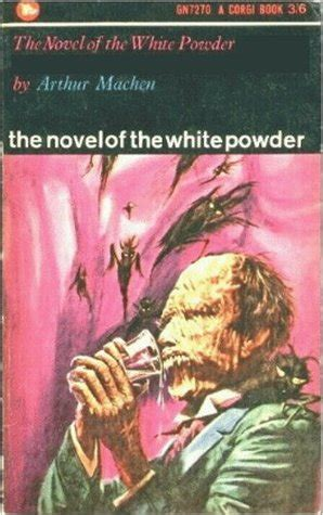 The White A Novel the novel of the white powder by arthur machen reviews