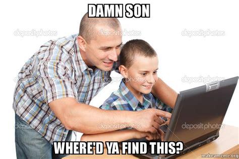 Damn Son Where D You Find This Meme - damn son where d ya find this make a meme