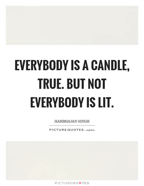 Everybody Is by Everybody Is A Candle True But Not Everybody Is Lit