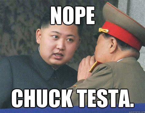 Nope Chuck Testa Meme - nope chuck testa hungry kim jong un quickmeme