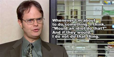 Dwight Office Quotes by Dwight Asks Would An Idiot Do That Officetally