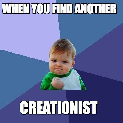 How To Find Memes - meme creator when you find another creationist meme