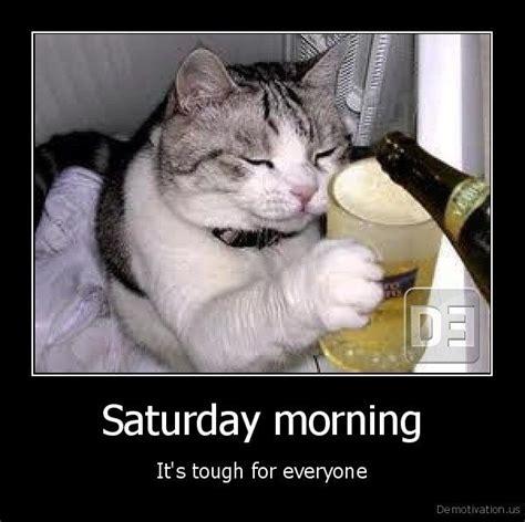 Saturday Morning Memes - 48 funny saturday meme you never seen before quotesbae
