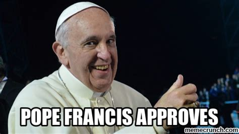 Crunch Meme - 13 great pope francis memes sure to make your day churchpop