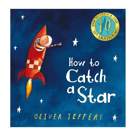 0007150342 how to catch a star leo bella how to catch a star by oliver jeffers 10th