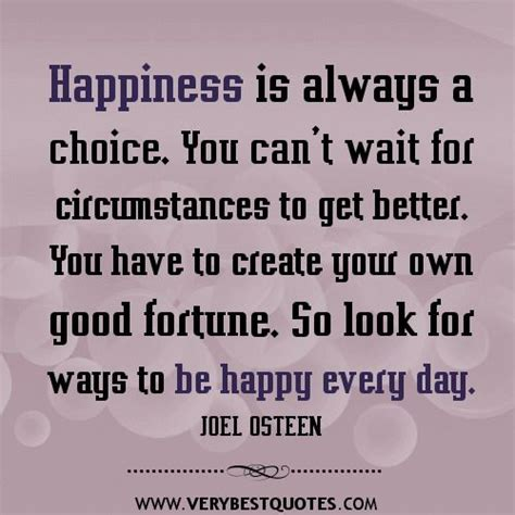 how to choose your quote choose happy quotes be happy every day joel osteen