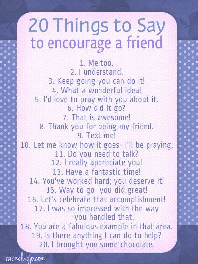 Words Of Encouragement For A Friend In Need by 20 Things To Say To Encourage A Friend Friendship Just