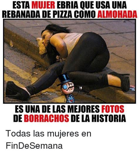 imagenes memes para mujeres 25 best memes about borrachos borrachos memes