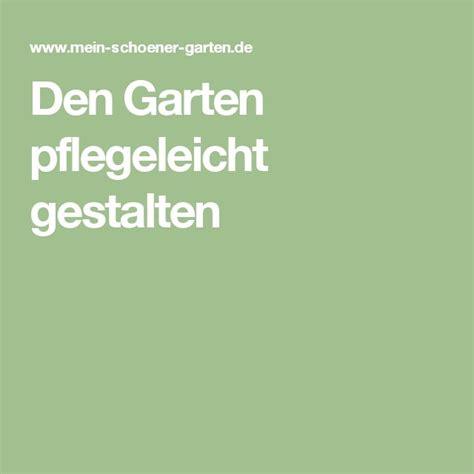 Garten Gestalten Pflegeleicht by Die Besten 78 Ideen Zu Pflegeleichter Garten Auf