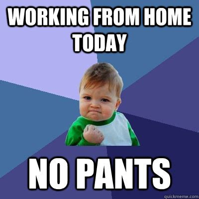 working from home today no success kid quickmeme