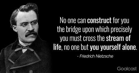 friedrich nietzsche quote    construct bridge     cross stream  life