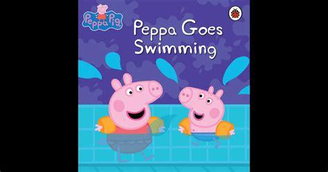 peppa pig peppa goes peppa pig peppa goes swimming by penguin books ltd on ibooks