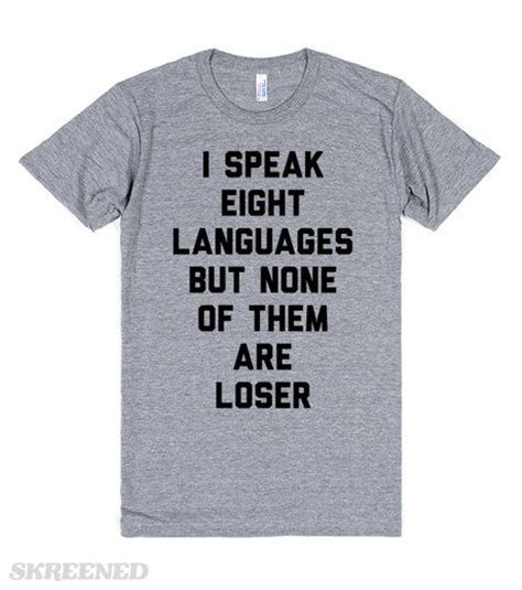 T Shirt The Languages I Speak i speak eight languages but none of them are loser t