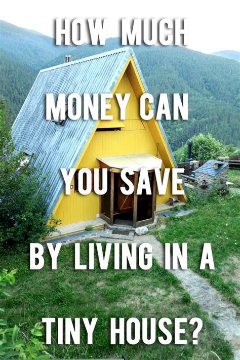 how much money to save for a house how much money can you save by living in a tiny house a small life