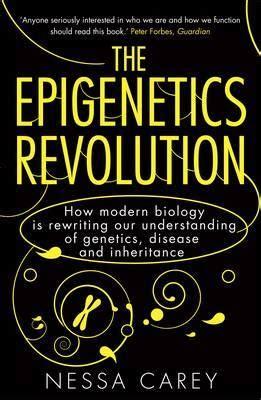 The Epigenetics Revolution How Modern Biology Is