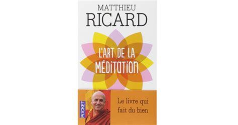L Art De La Meditation Matthieu Ricard En Qu 234 Te Du Bonheur