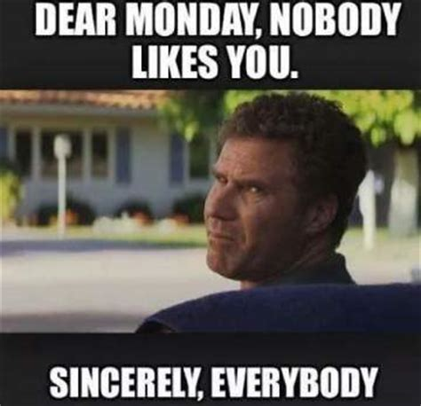 Funny Monday Morning Memes - dear monday funny will ferrell meme quotes pinterest