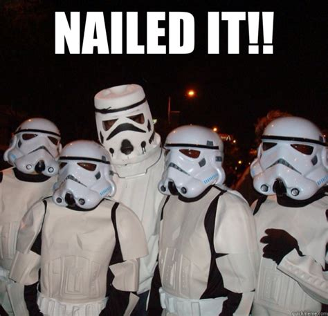 Star Wars Stormtrooper Meme - nailed it misc quickmeme