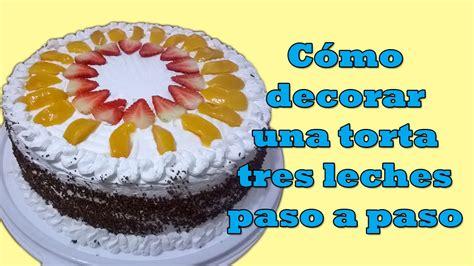 como decorar pasteles de tres leches c 243 mo decorar una torta tres leches youtube