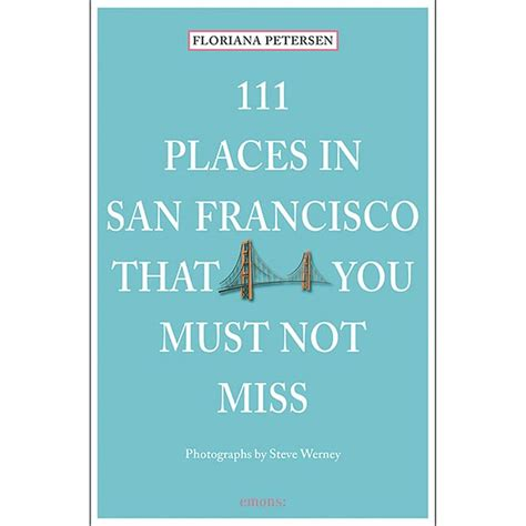111 places in that you must not miss books 111 places in san francisco that you must not miss at bas