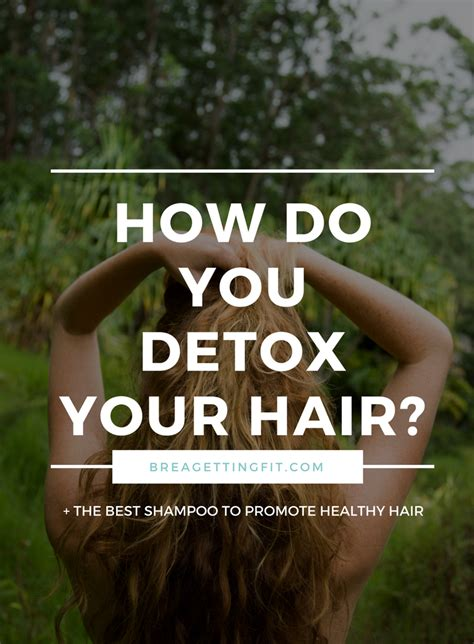 Does Detox Your by Why You Need To Detox Your Hair Getting Fit