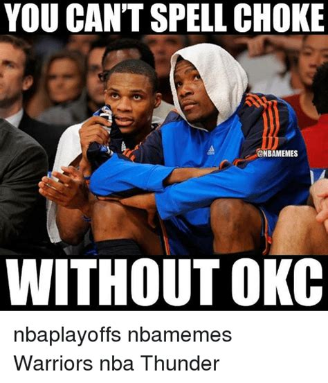 Okc Thunder Memes - you can t spell choke without okc nbaplayoffs nbamemes