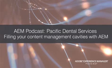 aem podcast pacific dental services filling your