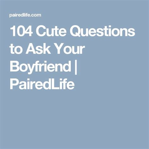 Or Question To Ask Your Boyfriend 104 Questions To Ask Your Boyfriend Pairedlife Relationships