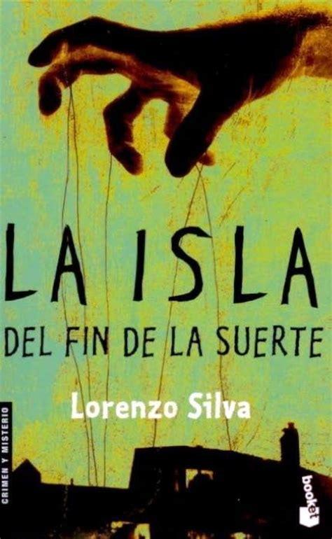 libro la isla de la la isla del final de la suerte lorenzo silva libros recomendados para leer los m 225 s le 237 dos