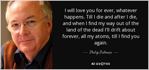 You Till I Die philip pullman quote i will you for whatever